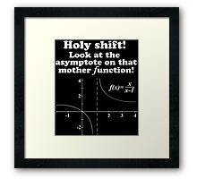Hilarious 'Holy Shift! Look at the asymptote on that mother function' Math Geek T-Shirt (White on Black) Framed Print