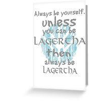 Be yourself unless you can be lagertha Greeting Card