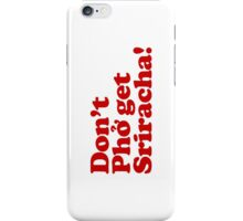 Don't Phở get Sriracha!  iPhone Case/Skin