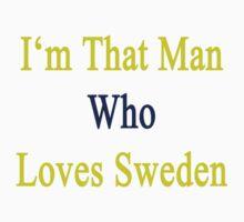 I'm That Man Who Loves Sweden  by supernova23