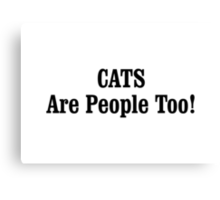 CATS Are People Too! Canvas Print