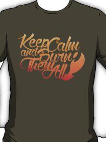 Keep calm and burn them all T-Shirt