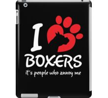 I Love Boxers It's People Who Annoy Me iPad Case/Skin