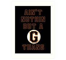 AIN'T NUTHIN BUT A G THANG Art Print