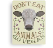 DON'T EAT ANIMALS - GO VEGAN Metal Print
