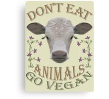 DON'T EAT ANIMALS - GO VEGAN Canvas Print