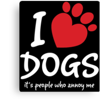 I Love Dogs It's People Who Annoy Me Canvas Print