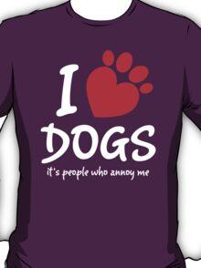 I Love Dogs It's People Who Annoy Me T-Shirt