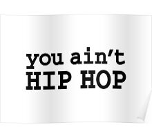 you ain't HIP HOP Poster