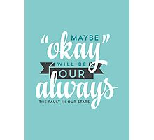 "Maybe ""Okay"" Will Be Our ""Always"" Photographic Print"