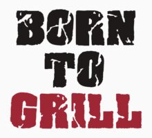 Born to grill by Designzz