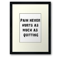 Pain Never Hurt as Much as Quitting - Trainer Framed Print