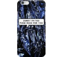Sorry I'm too Punk Rock for you iPhone Case/Skin
