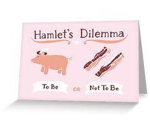 Hamlet's Dilemma Greeting Card