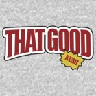 That Good by deadstxle