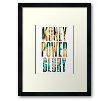 Money Power Glory Framed Print