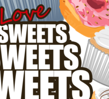 I love Sweets Sweets Sweets Sticker