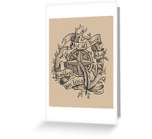 """""""Not all those who wander are lost"""" Greeting Card"""