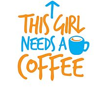 This GIRL needs a COFFEE!  Photographic Print