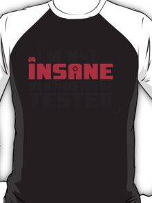 I'm not insane, my mother had me tested T-Shirt