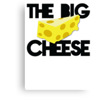 The BIG CHEESE like a boss cheesy humour! Canvas Print