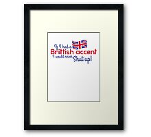 If I had a Brittish Accent - I would never shut up! Framed Print