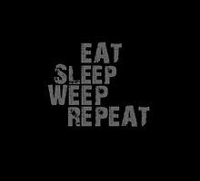 Eat Sleep Weep Repeat - Case by WeepingHoney