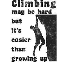 Rock Climbing May Be Hard But Easier Than Growing Up Photographic Print