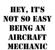 Hey, It's Not So Easy Being An Aircraft Mechanic - Black Text by cmmei