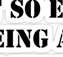 Hey, It's Not So Easy Being An Actor - Black Text Sticker