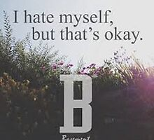 i hate myself but that's ok by kittyholocaust