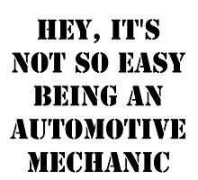 Hey, It's Not So Easy Being An Automotive Mechanic - Black Text by cmmei