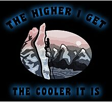 Rock Climbing The Higher I Get The Cooler It Is Photographic Print