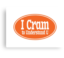 I Cram to Understand U Canvas Print