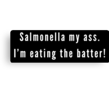 Salmonella my ass. I'm eating the batter. Canvas Print
