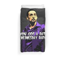 You got a date wednesday baby! Duvet Cover