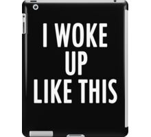 I WOKE UP LIKE THIS iPad Case/Skin