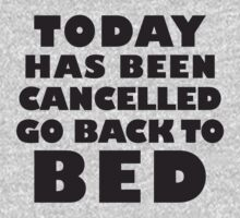Today Has Been Cancelled Go Back To Bed, Black Ink | Funny Lazy Day Quote Shirt by ABFTs