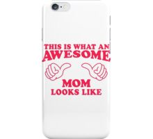 This Is What An Awesome Mom Looks Like, Pink Ink | Moms and Dads Gifts, Mothers Day, Fathers Day, Matching Shirts For Parents iPhone Case/Skin