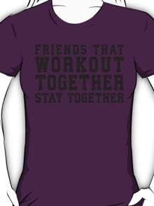 Friends That Work Out Together Stay Together   Best Friends Womens Workout Fitness Shirts T-Shirt