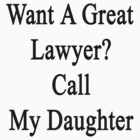 Want A Great Lawyer? Call My Daughter  by supernova23