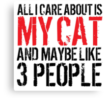 Excellent 'All I Care About Is Cat And Maybe Like 3 People' Tshirt, Accessories and Gifts Canvas Print