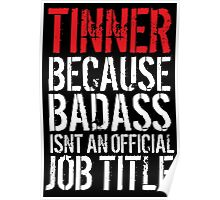 Funny 'Tinner Because Badass Isn't an official Job Title' T-Shirt Poster