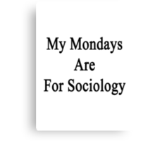 My Mondays Are For Sociology  Canvas Print