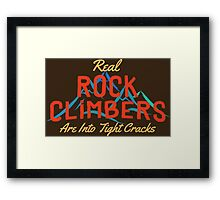 Real Rock Climbers Are Into Tight Cracks Framed Print
