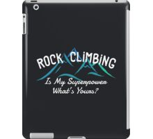 Rock Climbing Is My Superpower What Is Yours iPad Case/Skin