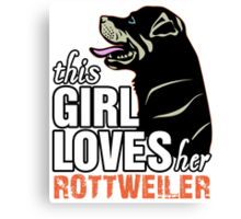 This Girl Loves Her Rottweiler Canvas Print
