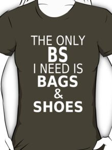 The Only BS I Need Is Bags & Shoes T-Shirt