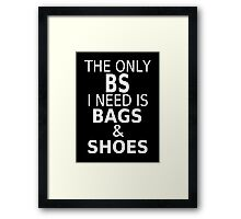 The Only BS I Need Is Bags & Shoes Framed Print