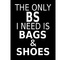 The Only BS I Need Is Bags & Shoes Photographic Print